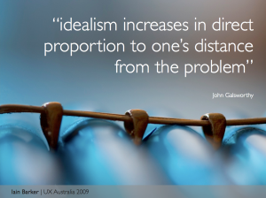 Idealism increases in direct proportion to one's distance from the problem